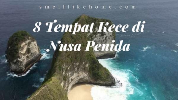 8 Tempat Wisata Di Nusa Penida Yang Asyik Kece Smell Like Home
