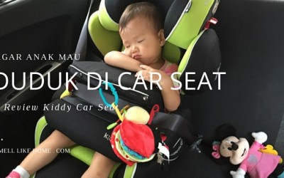 Agar Anak Duduk di Car Seat - Review Kiddy Car Seat