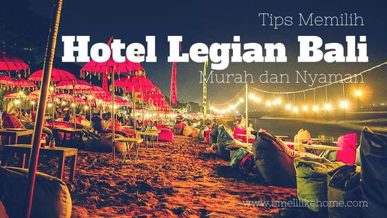 Tips Memilih Hotel Legian Bali yang Murah dan Nyaman